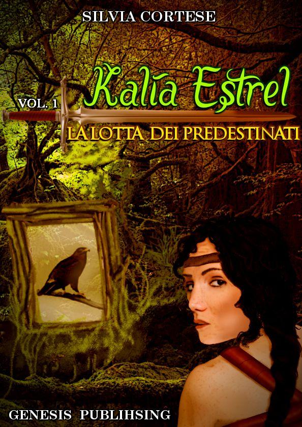 """Little Mouse Bookclub: NOVITÀ: """"Kalìa Estrel. La lotta dei predestinati"""" di Silvia Cortese. Dal 15 maggio online."""