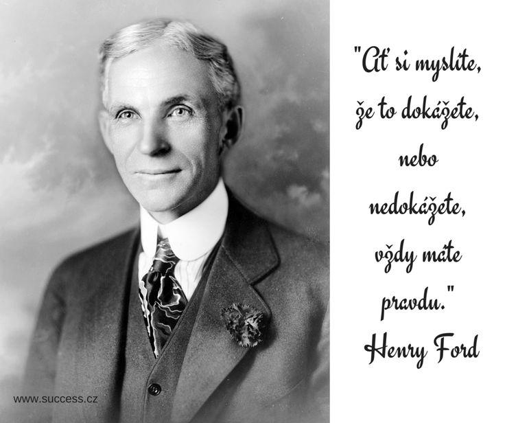 """""""Ať si myslíte, že to dokážete, nebo nedokážete, vždy máte pravdu"""" ... Henry Ford"""