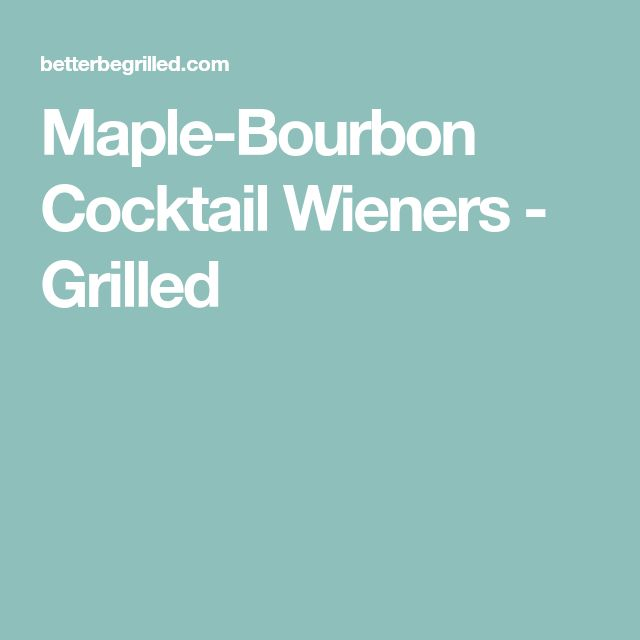Maple-Bourbon Cocktail Wieners - Grilled
