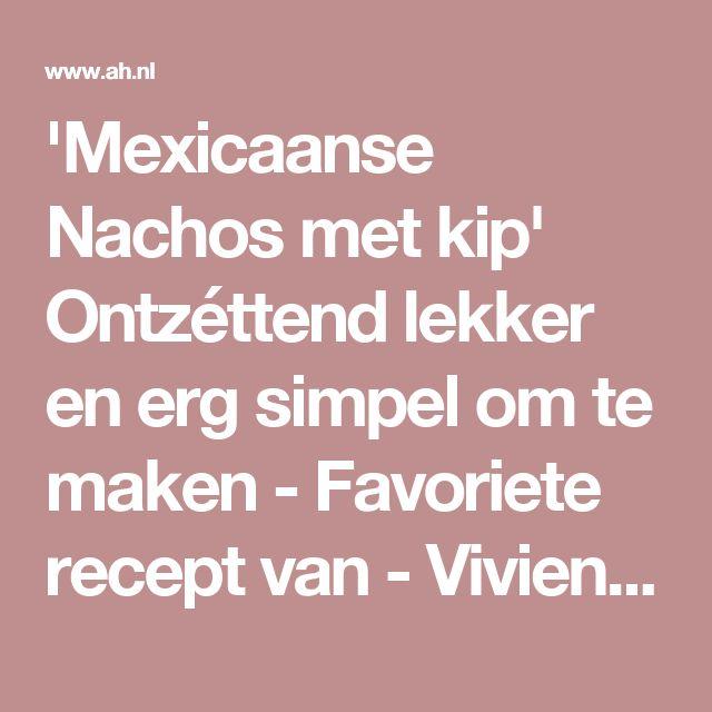 'Mexicaanse Nachos met kip' Ontzéttend lekker en erg simpel om te maken - Favoriete recept van - Vivienne Houtman - Albert Heijn