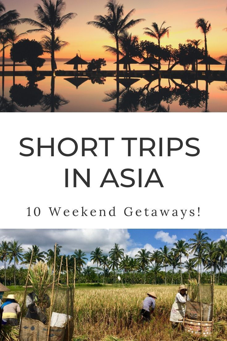 Short Trips Asia All The Best Weekend Trips In Asia That You Can Take With A Direct Flight From Singapore Weekend Getaways Short Trip Trip Weekend Getaways
