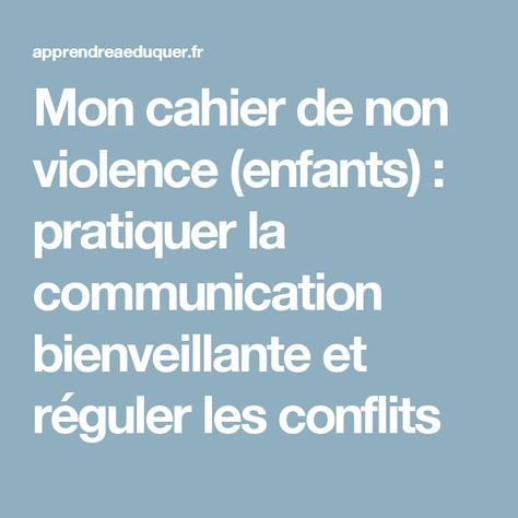 My notebook of non violence (children): to practice the benevolent communication and to regulate the conflicts