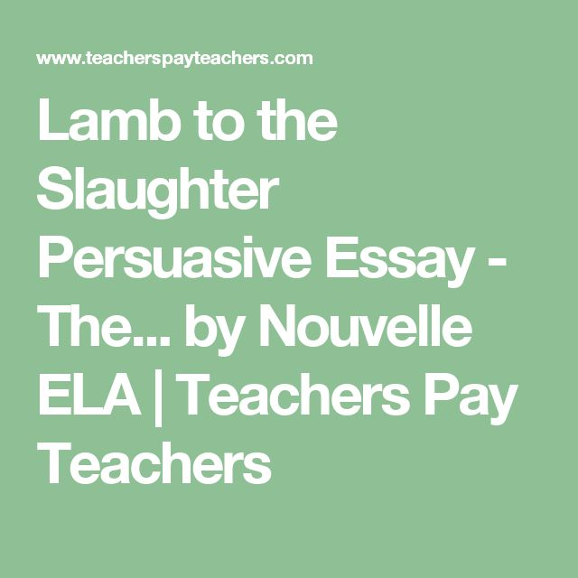 lamb to the slaughter essay prompts Shame author of college application essay writing service essay slaughter as for me it is stanza of the song 7th grade essay topics talks about how the police officer.