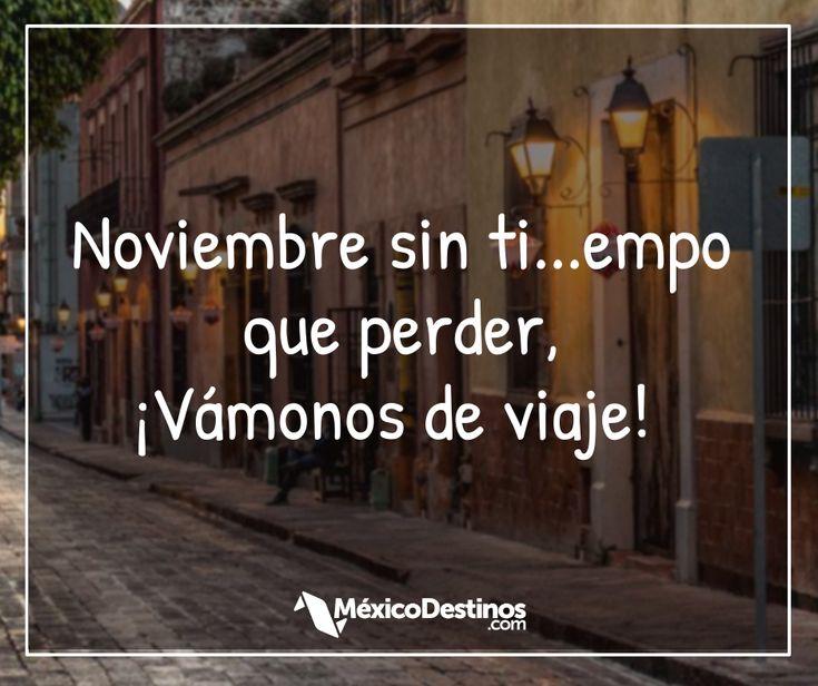 Noviembre sin ti…empo que perder, ¡vámonos de viaje! #Frases #Inspiracion #M…