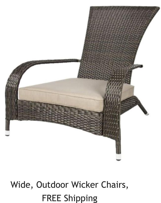 Wide, Outdoor Wicker Chairs,   FREE shipping, SAVE on sales tax, NO INTEREST financing, ADD to cart for DEALS and like items, outdoor decor, sports, hunting, fishing, men, landscaping