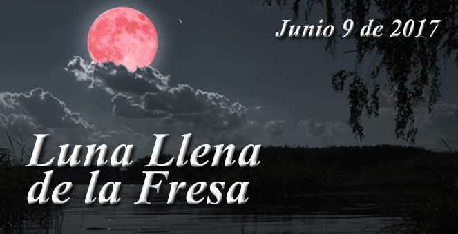 Luna Llena de la Fresa Junio 9 de 2017