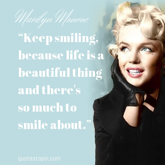 """Marilyn Monroe #Quotes #Quote : """"Keep smiling,  because life is a  beautiful thing  and theres  so much to  smile about."""""""