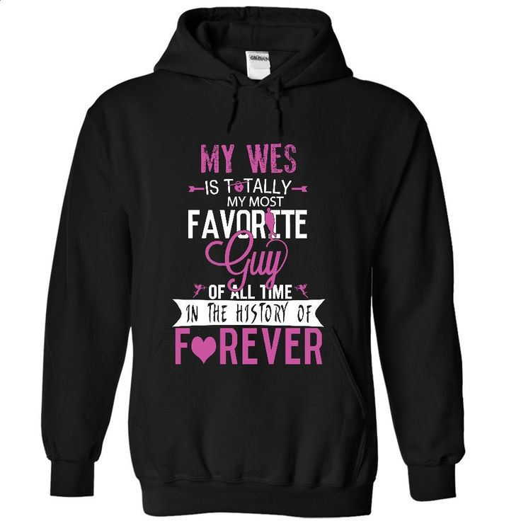My WES is totally my most favorite guy of all time in t T Shirts, Hoodies, Sweatshirts - #polo #t shirts online. BUY NOW => https://www.sunfrog.com/LifeStyle/My-WES-is-totally-my-most-favorite-guy-of-all-time-in-the-history-of-forever-5547-Black-27222964-
