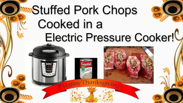 Stuffed Pork Chops using an Electric Pressure Cooker Nov 2015