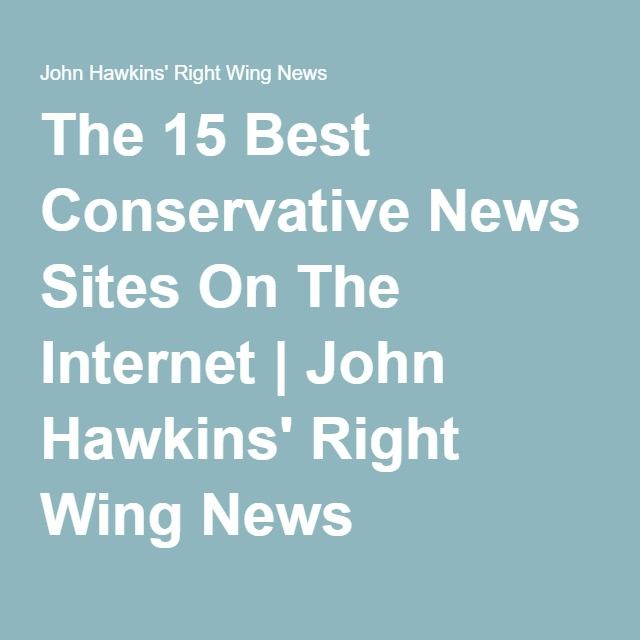 The 15 Best Conservative News Sites On The Internet | John Hawkins' Right Wing News