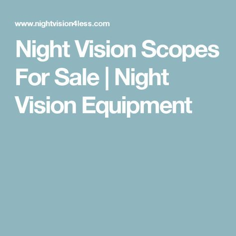 Night Vision Scopes For Sale   Night Vision Equipment