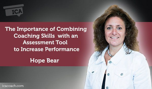 Coaching Case Study: The Importance of Combining Coaching Skills with an Assessment Tool to Increase Performance  Coaching Case Study By Hope Bear (Coach, UNITED STATES)