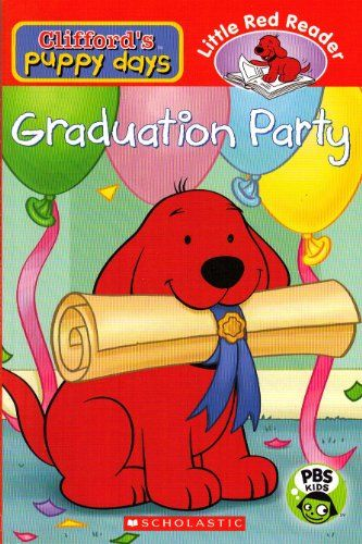 Graduation Party - Clifford's Puppy Days (Little Red Reader) by Victoria Kosara,http://www.amazon.com/dp/054523400X/ref=cm_sw_r_pi_dp_D4xxtb0XD99PD0KC