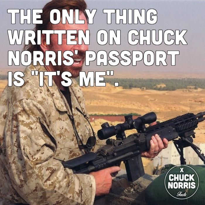 """the only thing written on Chuck Norris's passport is """"it's me."""""""