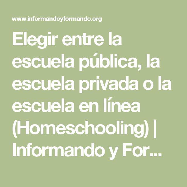 Elegir entre la escuela pública, la escuela privada o la escuela en línea (Homeschooling)   Informando y Formando Organización.