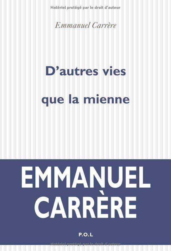 Amazon.fr - D'autres vies que la mienne - Emmanuel Carrère - Livres