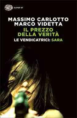 Massimo Carlotto, Marco Videtta, Il prezzo della verità. Le Vendicatrici: Sara, Super ET - DISPONIBILE ANCHE IN EBOOK