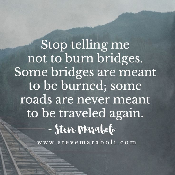 Some bridges are meant to be burned.