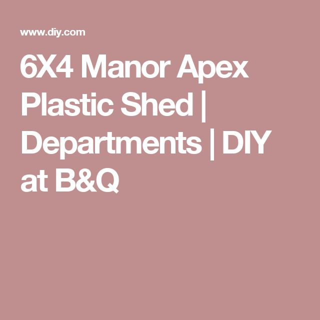 6X4 Manor Apex Plastic Shed | Departments | DIY at B&Q