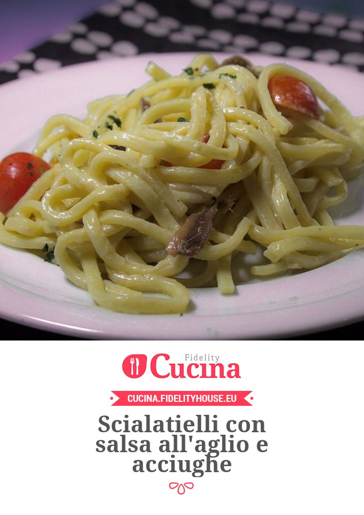 Scialatielli con salsa all'aglio e acciughe