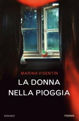"""La ricerca della verità a tutti i costi. """"La donna nella pioggia"""" di Marina Visentin"""
