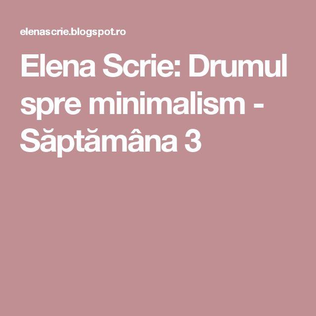 Elena Scrie: Drumul spre minimalism - Săptămâna 3