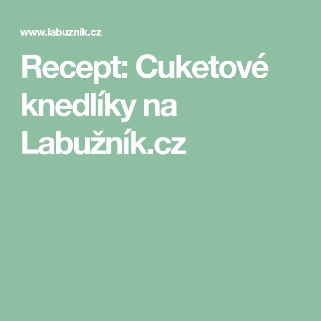 Recept: Cuketové knedlíky na Labužník.cz