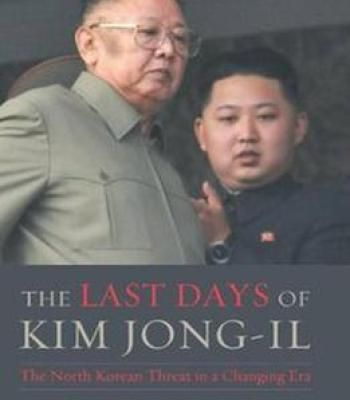 The Last Days Of Kim Jong-Il: The North Korean Threat In A Changing Era PDF