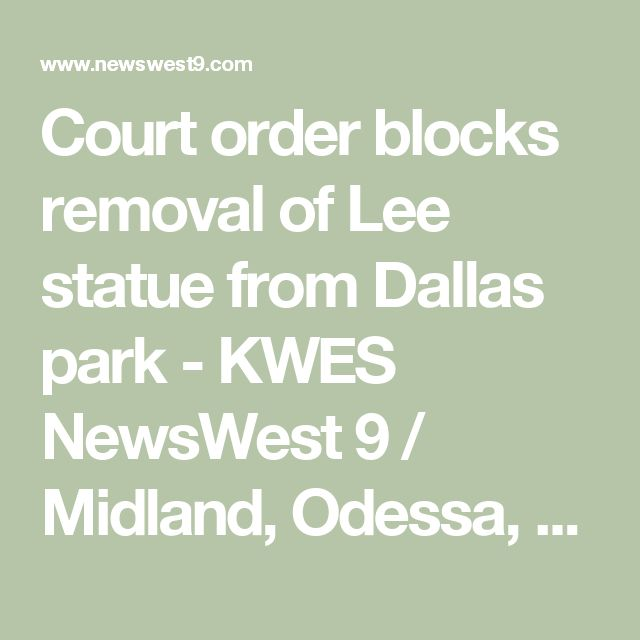 Court Order Blocks Removal Of Lee Statue From Dallas Park