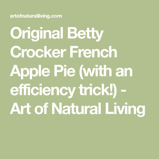 Original Betty Crocker French Apple Pie (with an efficiency trick!) - Art of Natural Living
