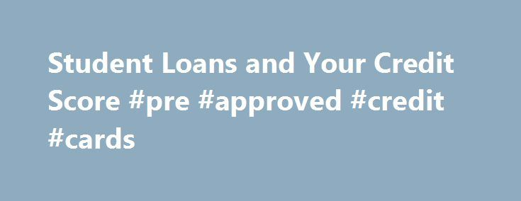 Student Loans and Your Credit Score #pre #approved #credit #cards http://credit-loan.remmont.com/student-loans-and-your-credit-score-pre-approved-credit-cards/  #get your credit score free # Student Loans and Your Credit Score Depending on whether you are current or behind on your student loan payments, your student loan debt could increase or decrease your credit score. Having student loan debt will affect your credit score, but not always in the way you think. If you […]