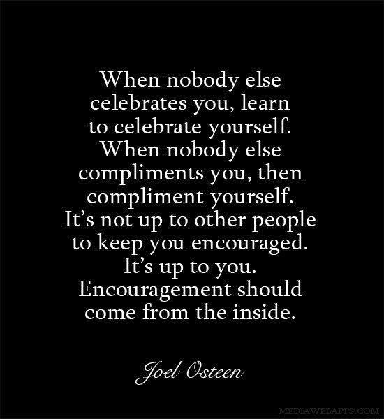 When nobody else celebrates you, learn to celebrate yourself. When nobody else…