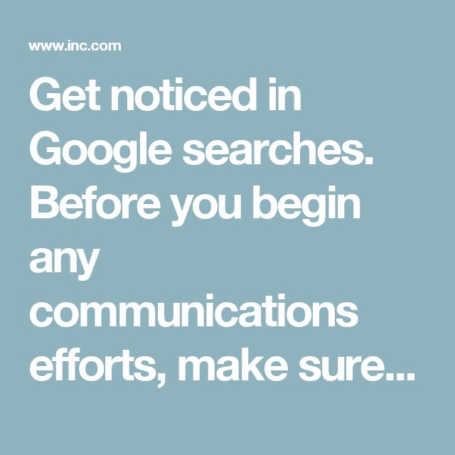 Get noticed in Google searches. Before you begin any communications efforts, make sure you understand your target customer. Create a customer profile by documenting your audience's key traits, preferences, and behaviors. This document should also include keywords--the words and phrases that define your business and offering. Then, make sure those words are being used appropriately on your site. Additionally, track the keywords that are driving people to your site by using a Web analytics…