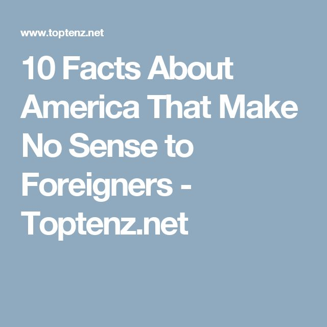 10 Facts About America That Make No Sense to Foreigners - Toptenz.net