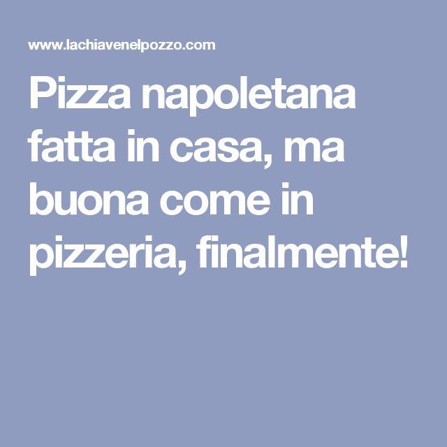 Pizza napoletana fatta in casa, ma buona come in pizzeria, finalmente!