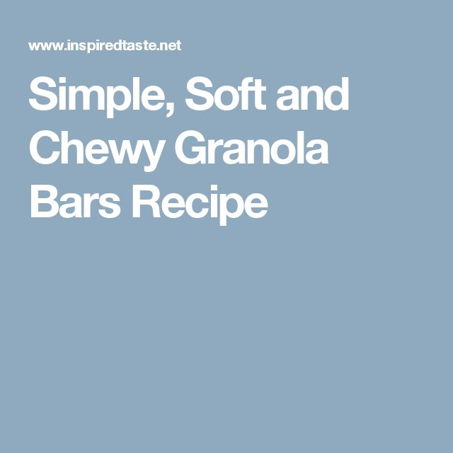 Simple, Soft and Chewy Granola Bars Recipe