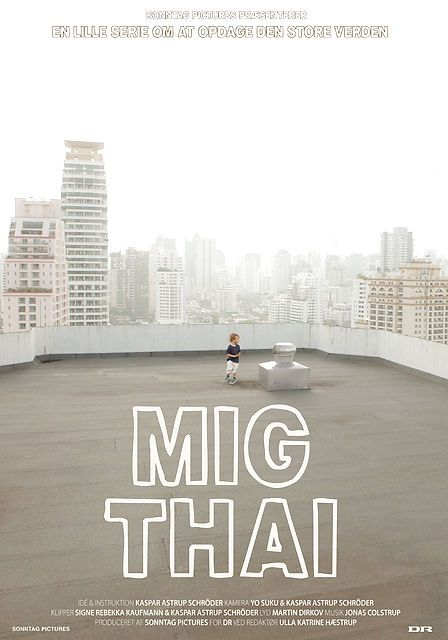 Mig Thai: Kaspar Astrup Schröder (DK, 2013). Poster art: unknown. Poster still: unknown. A children series about 3 year old Storm who has recently moved to Thailand and now shall try to be a foreign boy in a completely different country. http://www.dfi.dk/faktaomfilm/film/da/84083.aspx?id=84083
