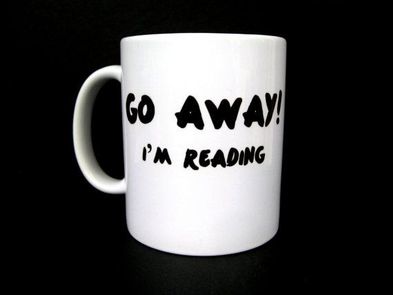 Funny Coffee Mug Go Away I'm Reading Ceramic Coffee by JandAWares