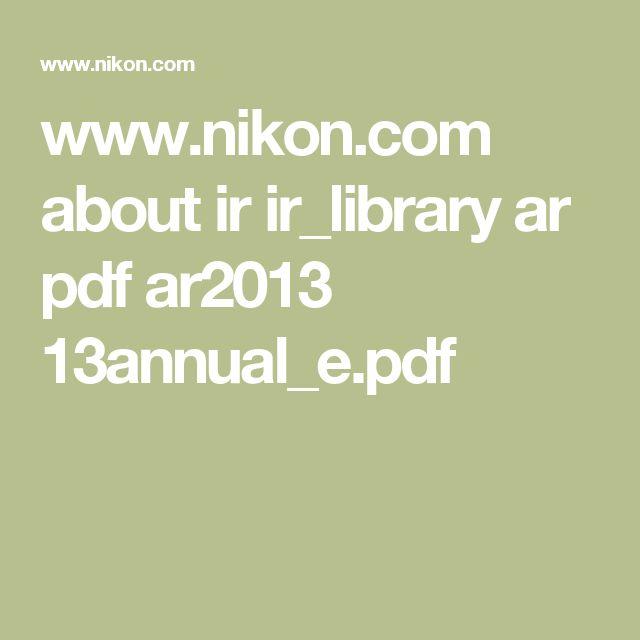 www.nikon.com about ir ir_library ar pdf ar2013 13annual_e.pdf