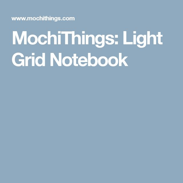 MochiThings: Light Grid Notebook