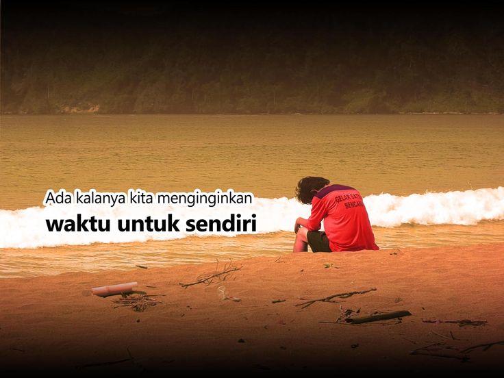 Terkadang memang ingin sendiri..