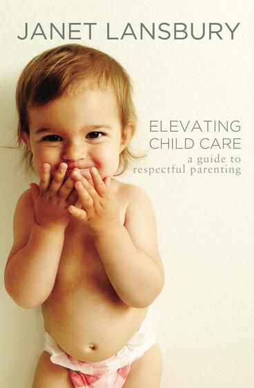 Elevating Child Care: A Guide to Respectful Parenting by Janet Lansbury.  Inspired by the pioneering parenting philosophy of her friend and mentor, Magda Gerber, Janet's influential voice encourages parents and child care professionals to perceive babies as unique, capable human beings with natural abilities to learn without being taught; to develop motor and cognitive skills; communicate; face age appropriate struggles; initiate and direct independent play for extended periods; and much…