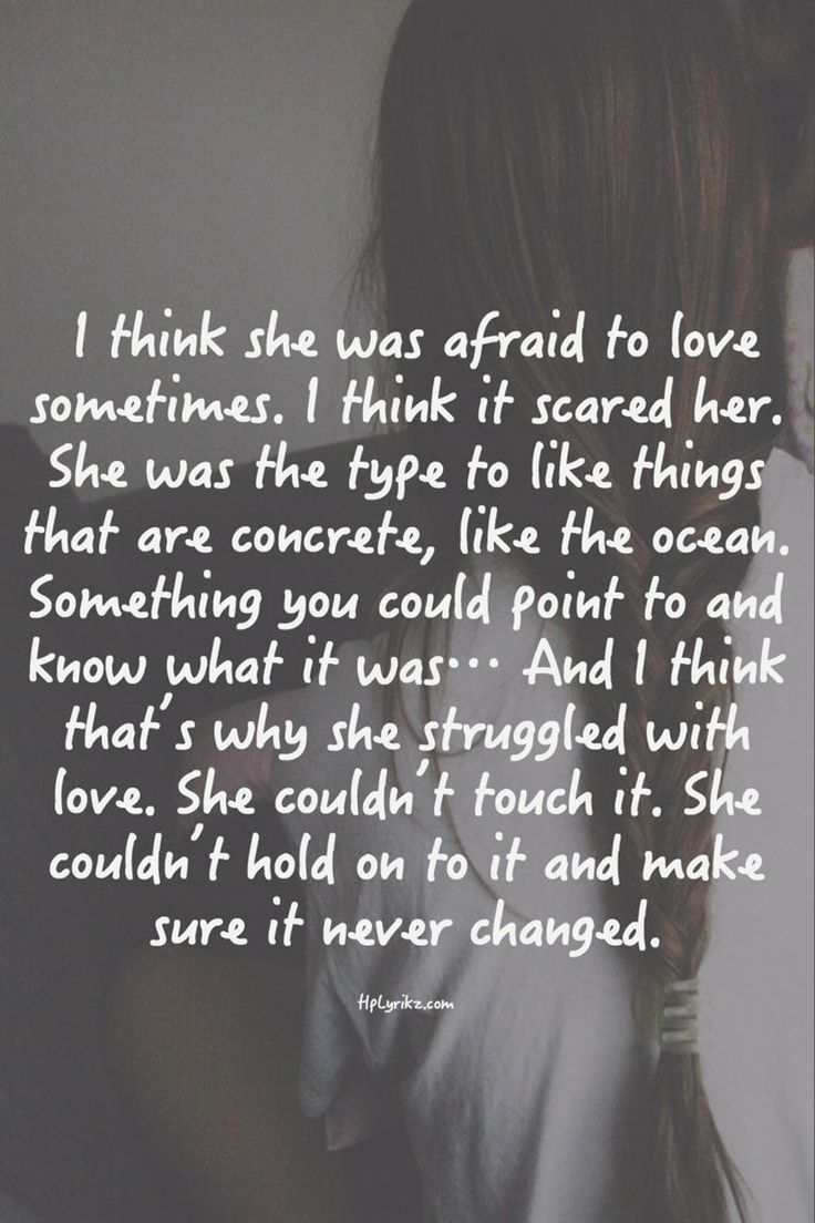 I think she was afraid to love sometimes...