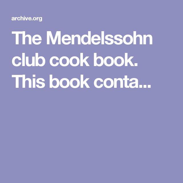 The Mendelssohn club cook book. This book conta...