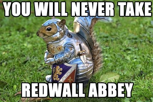 Squirrel the knight: you will never take Redwall Abbey