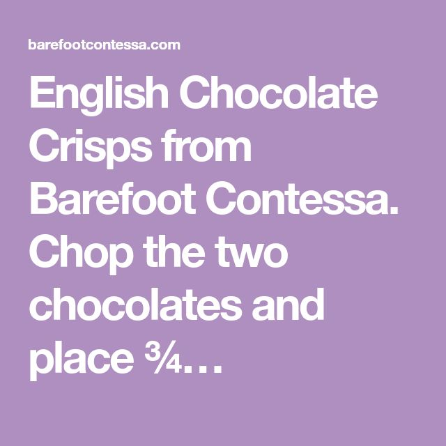 English Chocolate Crisps from Barefoot Contessa. Chop the two chocolates and place ¾…