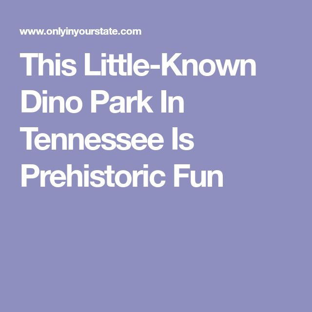 This Little-Known Dino Park In Tennessee Is Prehistoric Fun