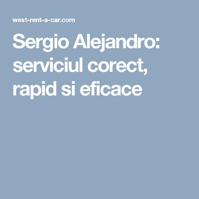 Sergio Alejandro: serviciul corect, rapid si eficace