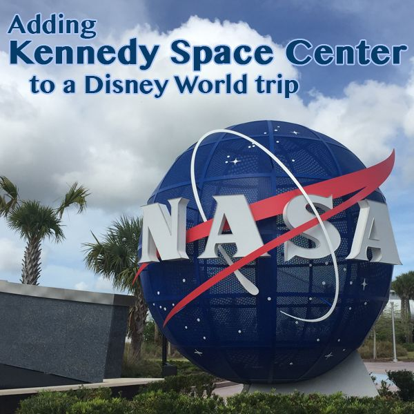 Adding Kennedy Space Center to a Disney World trip - how to get there, suggestions for touring, and menus for places to eat