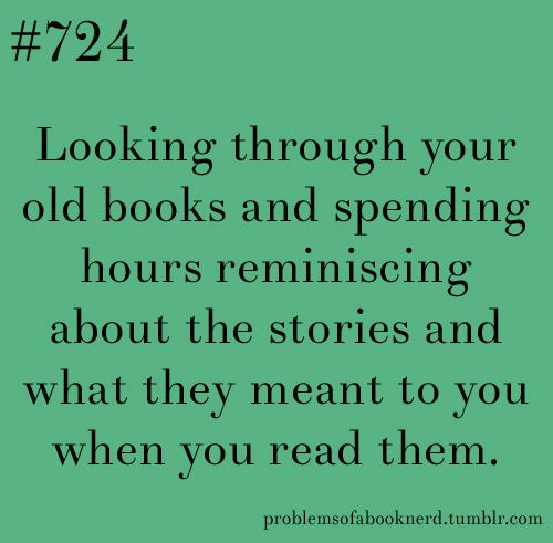 This is especially true when you reorganize your bookshelves. You just want to keep looking at them.